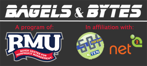 Bagels & Bytes, a program of the Bayer Center for Nonprofit Management at RMU, in affiliation with NTEN 501 Tech Clubs and Net Squared